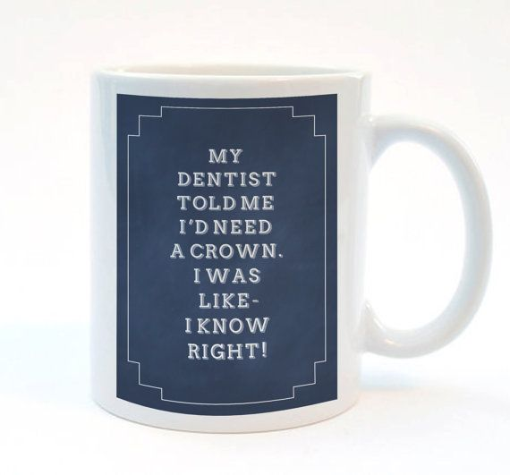 My dentist Told Me I'd Need A Crown I Was by SimpleThingsPrints