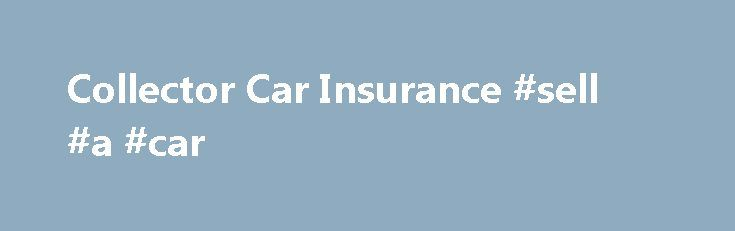 Collector Car Insurance #sell #a #car http://auto-car.remmont.com/collector-car-insurance-sell-a-car/  #classic auto insurance # Hagerty Collector Car Insurance Why Hagerty ? We re […]