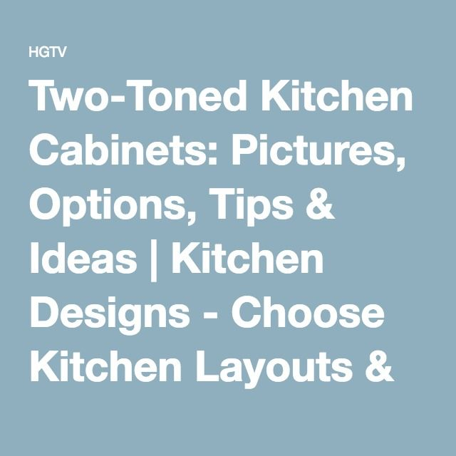 Two-Toned Kitchen Cabinets: Pictures, Options, Tips & Ideas | Kitchen Designs - Choose Kitchen Layouts & Remodeling Materials | HGTV