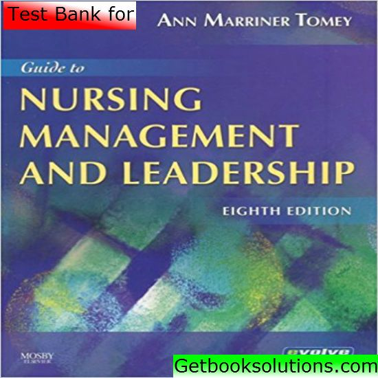 Test Bank for Guide to Nursing Management and Leadership 8th Edition by Tomey download pdf, ISBN-10: 032305238X, ISBN-13: 978-0323052382 9780323052382