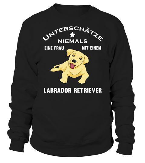 Unterschätze niemals eine Frau mit einem Labrador Retriever!