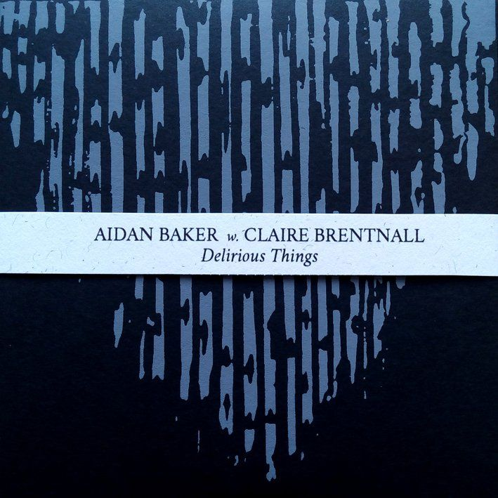Image of Aidan Baker w/ Claire Brentnall - Delirious Things
