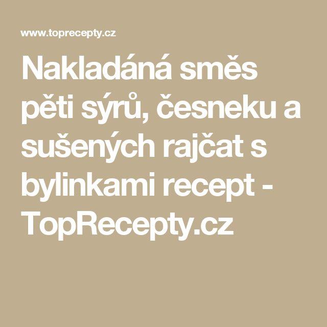 Nakladáná směs pěti sýrů, česneku a sušených rajčat s bylinkami recept - TopRecepty.cz