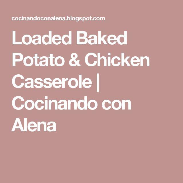 Loaded Baked Potato & Chicken Casserole | Cocinando con Alena