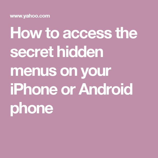 How to access the secret hidden menus on your iPhone or Android phone