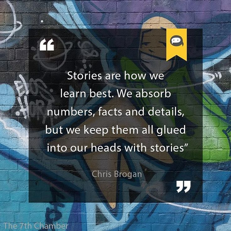 Stories are how we learn best. We absorb numbers, facts, and details, but we keep them all glued into our heads with stories. Chris Brogan  Social Marketing Quote