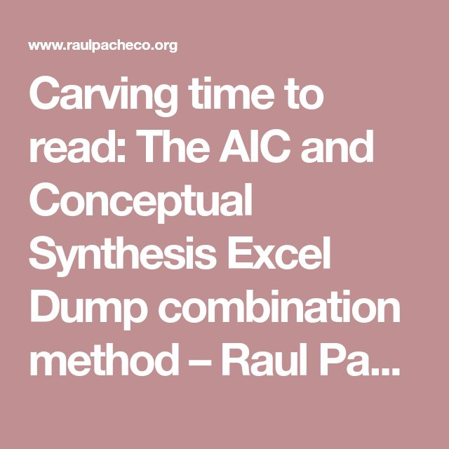 Carving time to read: The AIC and Conceptual Synthesis Excel Dump combination method – Raul Pacheco-Vega, PhD