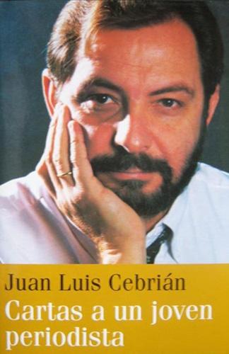 "Juan Luis Cebrián - ""Cartas a un joven periodista"" (2003). http://www.leergratis.com/libros/cartas-a-un-joven-periodista-de-juan-luis-cebrian.html"