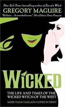 """Wicked: The life and times of the wicked witch of the west"" by Gregory Maguire  (Already read)"
