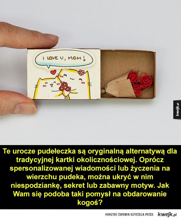 Uroczy pomysł na sprawienie komuś przyjemności - Te urocze pudełeczka są oryginalną alternatywą dla tradycyjnej kartki okolicznościowej. Oprócz spersonalizowanej wiadomości lub życzenia na wierzchu pudeka, można ukryć w nim niespodziankę, sekret lub zabawny motyw. Jak Wam się podoba taki pomysł na obdaro
