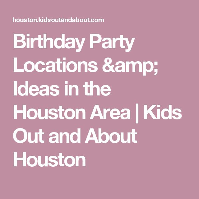 Birthday Party Locations & Ideas in the Houston Area | Kids Out and About Houston