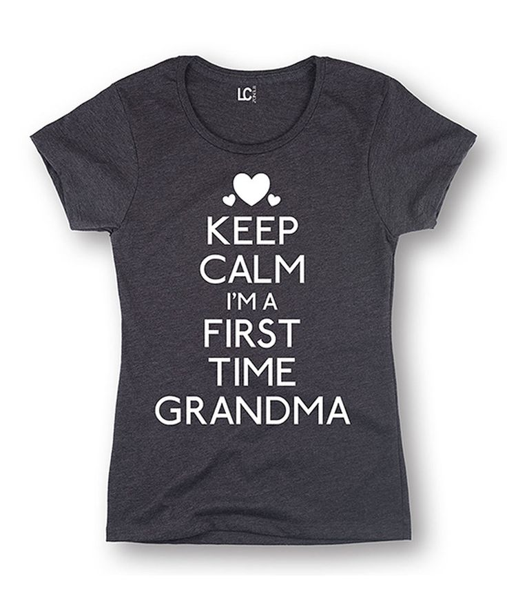 Loving this Charcoal 'Keep Calm I'm a First Time Grandma' Tee - Women & Plus on #zulily! #zulilyfinds