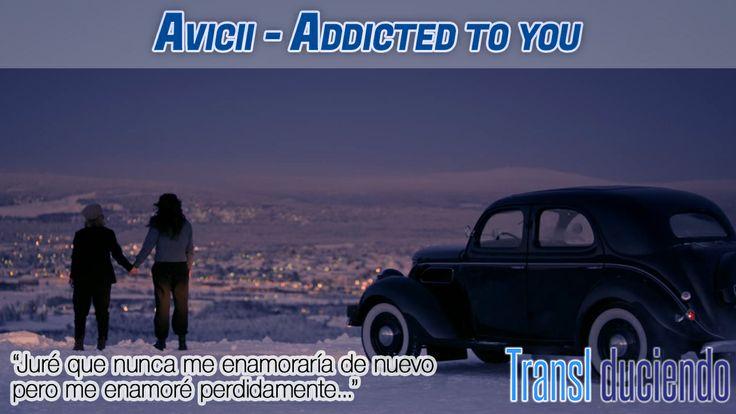 Traducción: #Avicii - Addicted to you   http://transl-duciendo.blogspot.com.es/2014/05/avicii-addicted-to-you-adicto-ti.html