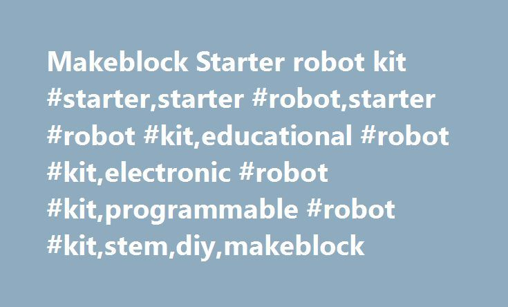 Makeblock Starter robot kit #starter,starter #robot,starter #robot #kit,educational #robot #kit,electronic #robot #kit,programmable #robot #kit,stem,diy,makeblock http://mobile.nef2.com/makeblock-starter-robot-kit-starterstarter-robotstarter-robot-kiteducational-robot-kitelectronic-robot-kitprogrammable-robot-kitstemdiymakeblock/  # Starter Robot Kit (Bluetooth Version) Payment can be made by either PayPal, Credit card or Bank Transfer. whichever customers would like to use. PayPal The…