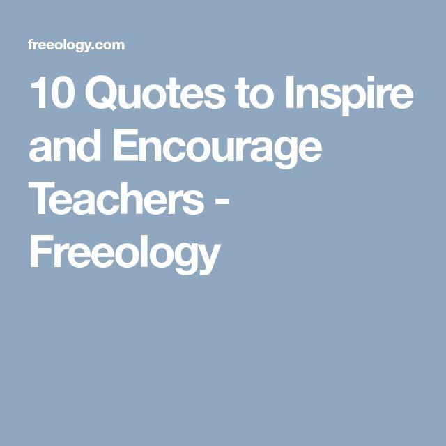 10 Quotes to Inspire and Encourage Teachers - Freeology