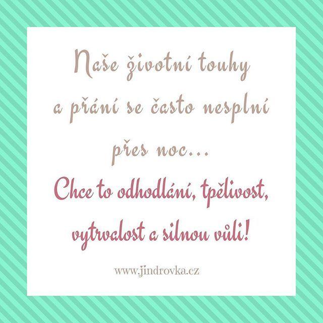 Často trvá dlouho než člověk dosáhne svých snů... ale jde to!! :-) Plníme si sny s Jindrovkou na www.jindrovka.cz #přání #sen #touha #splnenysen #zpevacka