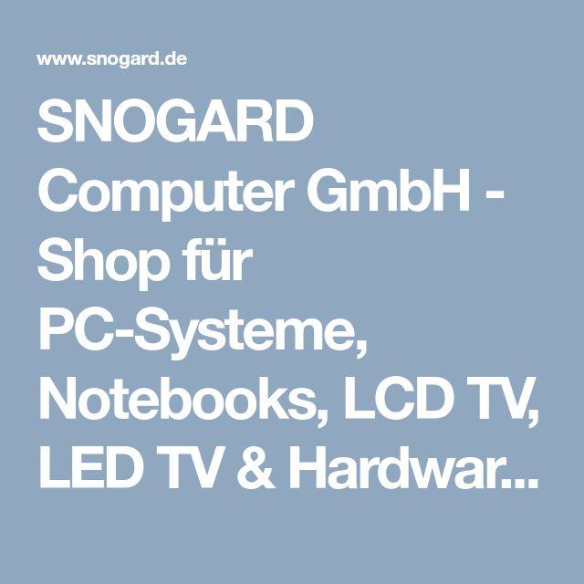 SNOGARD Computer GmbH - Shop für PC-Systeme, Notebooks, LCD TV, LED TV & Hardware  bei SNOGARD.de