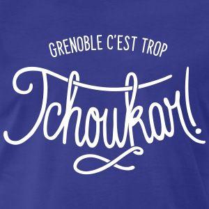 grenoble, c'est trop tchoukar ! tchoukar est une expression typique de grenoble...