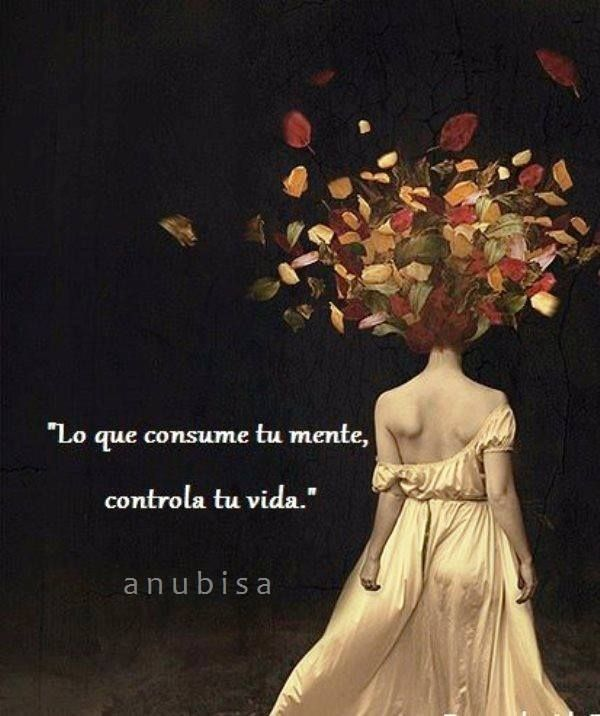 Lo que consume tu mente, controla tu vida*
