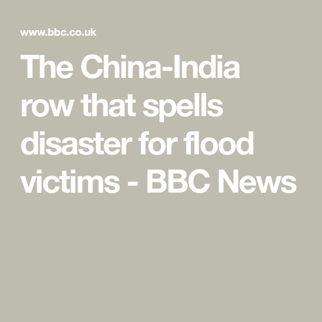 The China-India row that spells disaster for flood victims - BBC News