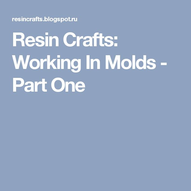Resin Crafts: Working In Molds - Part One