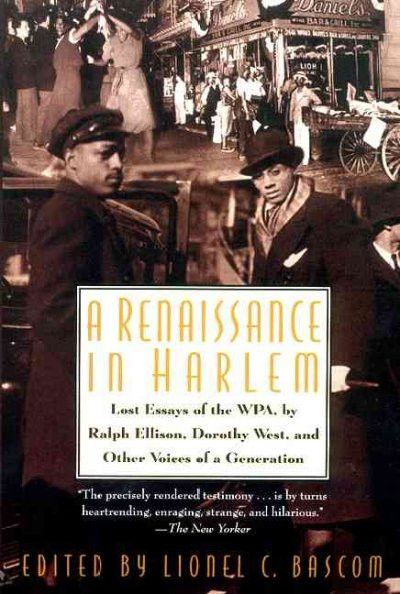 Renaissance in Harlem : Lost Essays of the Wpa by Ralph Ellison, Dorothy West, and Other Voices of a Generation