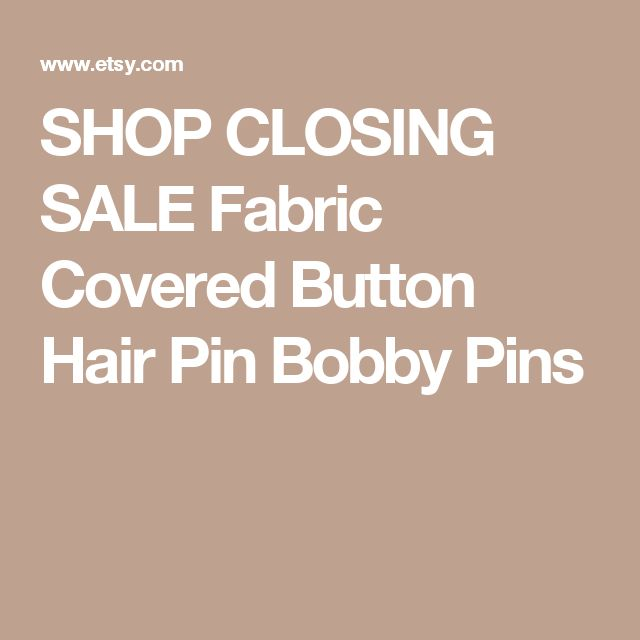 SHOP CLOSING SALE  Fabric Covered Button Hair Pin  Bobby Pins