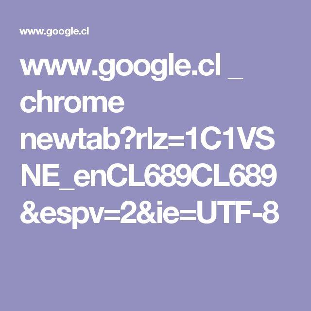 www.google.cl _ chrome newtab?rlz=1C1VSNE_enCL689CL689&espv=2&ie=UTF-8