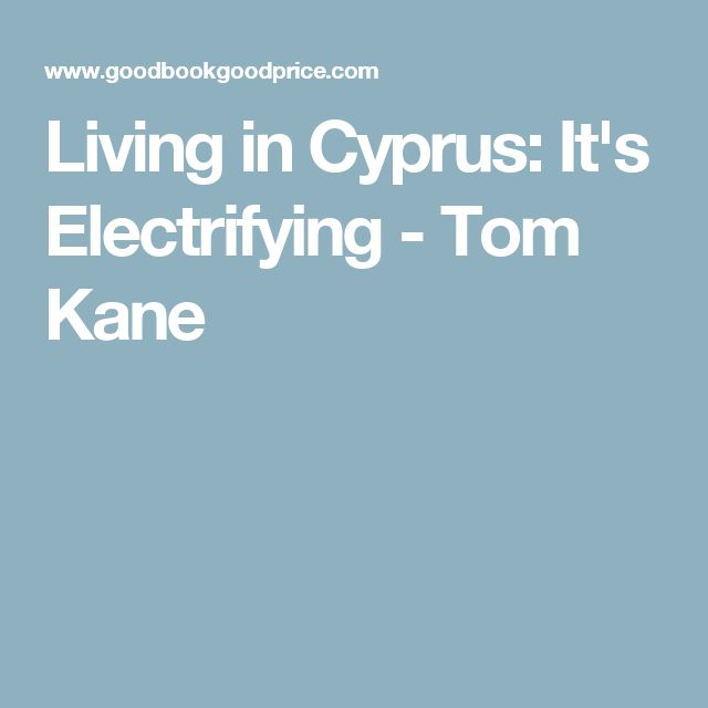 Living in Cyprus: It's Electrifying - Tom Kane