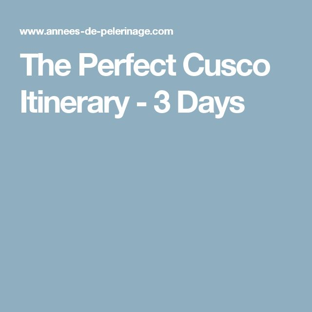 The Perfect Cusco Itinerary - 3 Days
