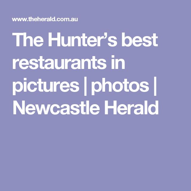 The Hunter's best restaurants in pictures | photos | Newcastle Herald