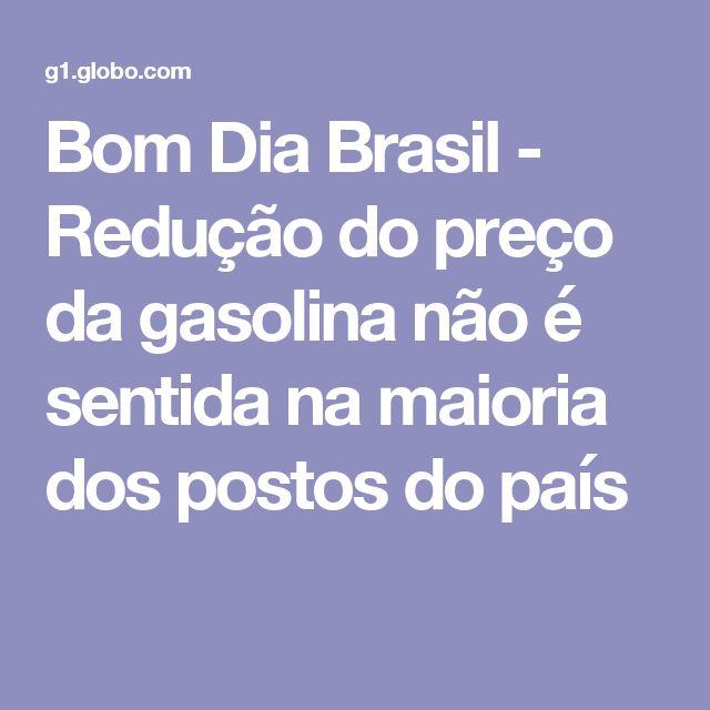 Bom Dia Brasil - Redução do preço da gasolina não é sentida na maioria dos postos do país