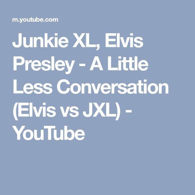 Junkie XL, Elvis Presley - A Little Less Conversation (Elvis vs JXL) - YouTube