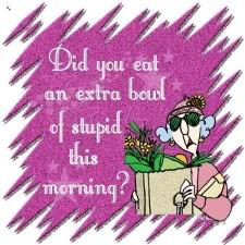 Hee hee. Love it.Old Age, Extra Bowls, Laugh, Some People, Maxine, Stupid, Funny Quotes, Funny Stuff, Humor