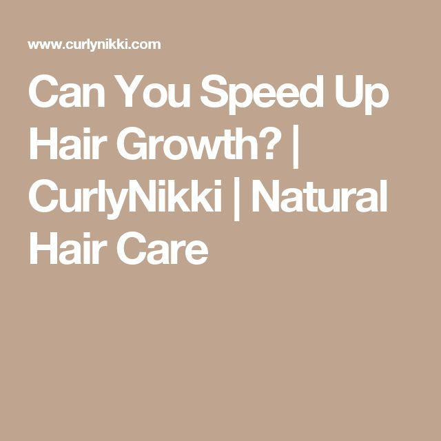 Can You Speed Up Hair Growth? | CurlyNikki | Natural Hair Care