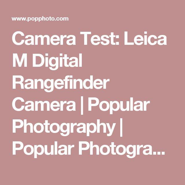 Camera Test: Leica M Digital Rangefinder Camera | Popular Photography | Popular Photography