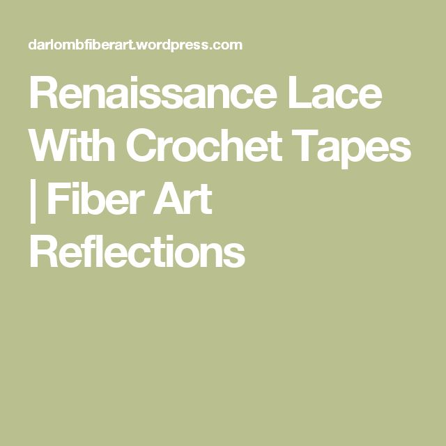 Renaissance Lace With Crochet Tapes | Fiber Art Reflections