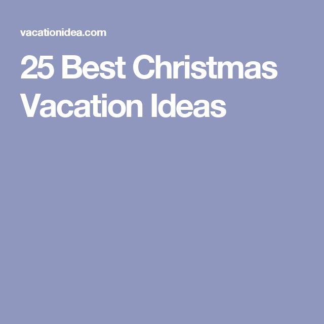 25 Best Christmas Vacation Ideas