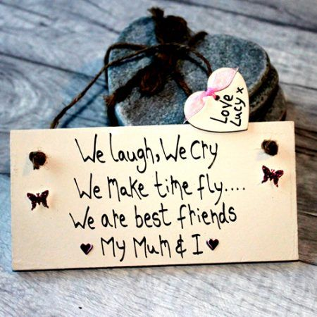 Best Gift For Mother Birthday We Laugh We Cry My Mum And I Plaque - Mum gifts from the heart. Personalized gifts for your mom, mummy, mommy. Write your own words and create lovely mum gifts ideas birthday and Mother's Day.