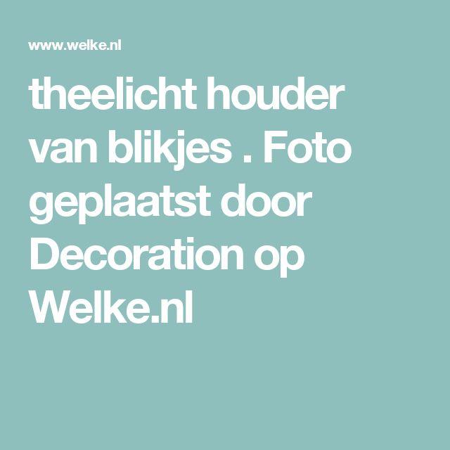 theelicht houder van blikjes . Foto geplaatst door Decoration op Welke.nl