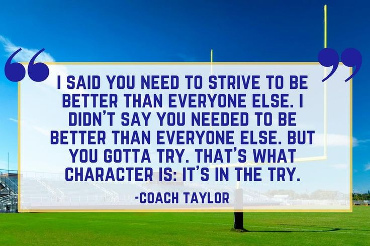 "Coach Taylor on Character - Our Favorite Friday Night Lights Quotes - Southernliving. ""I said you need to strive to be better than everyone else. I didn't say…"