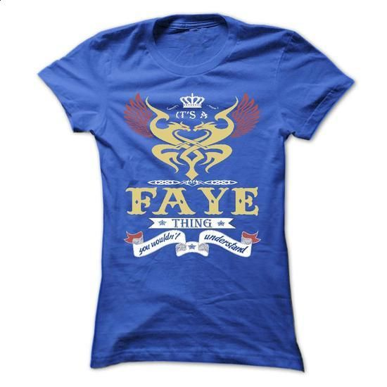 its a FAYE Thing You Wouldnt Understand ! - T Shirt, Hoodie, Hoodies, Year,Name…