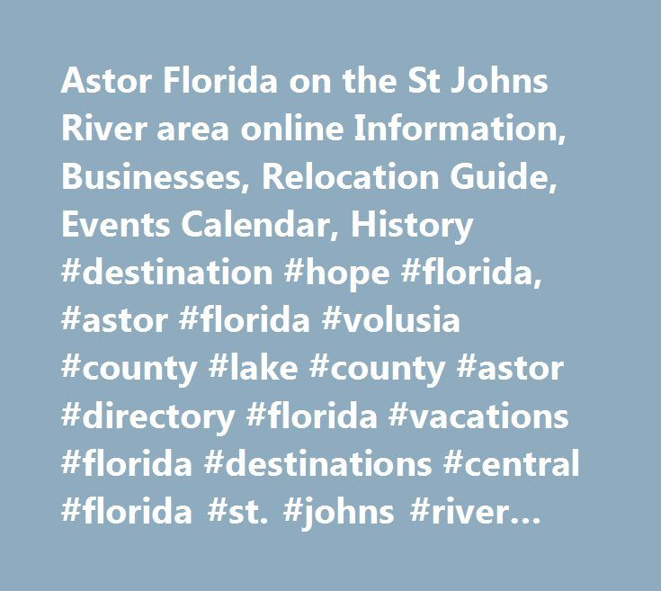 Astor Florida on the St Johns River area online Information, Businesses, Relocation Guide, Events Calendar, History #destination #hope #florida, #astor #florida #volusia #county #lake #county #astor #directory #florida #vacations #florida #destinations #central #florida #st. #johns #river #bass #fishing #hunting #daytona #beach #orlando #florida #motels #florida #restaurants #florida #marinas #race #week #bike #week #camping #ocala #national #forest #fresh #water #springs #wildlife…