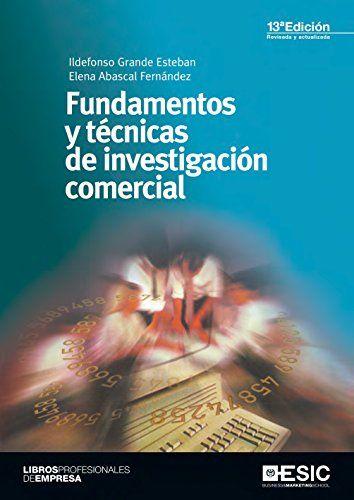 Fundamentos y técnicas de investigación comercial / Ildefonso Grande Esteban, Elena Abascal Fernández. 13ª ed., rev. y amp. Madrid : ESIC, 2017.