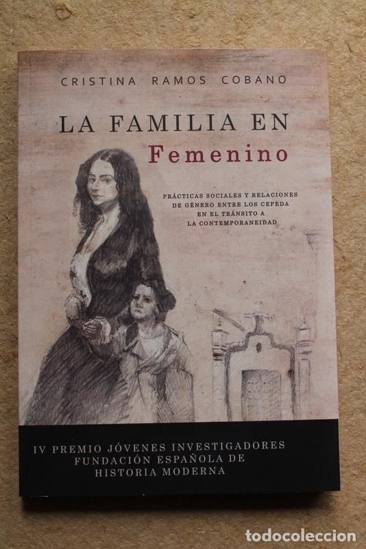 La familia en femenino : prácticas sociales y relaciones de género entre Los Cepeda en el tránsito a la contemporaneidad / Cristina Ramos Cobano. 2016
