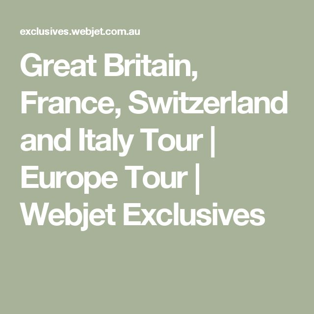 Great Britain, France, Switzerland and Italy Tour | Europe Tour | Webjet Exclusives