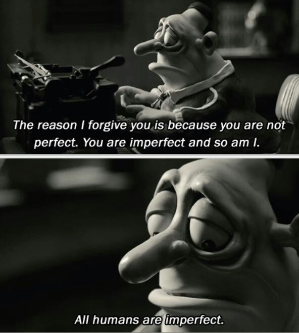 """The reason I forgive you is because you are not perfect. You are imperfect. And so am I. All humans are imperfect."" Mary and Max"