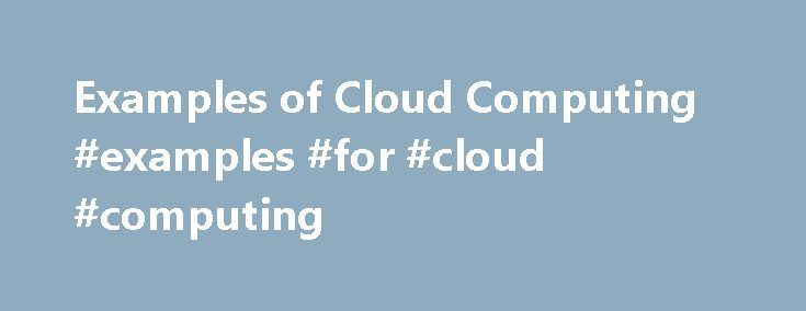 Examples of Cloud Computing #examples #for #cloud #computing http://pennsylvania.nef2.com/examples-of-cloud-computing-examples-for-cloud-computing/  # Personal Wireless Service, devices and accessories. Internet, Phone, and TV FiOS service for the home. Business Enterprise Technology Wireless Solutions Solutions and services for organizations with 500 or more employees. Business Wireless Phones and Solutions Devices, plans and wireless services for organizations with less than 500 employees…