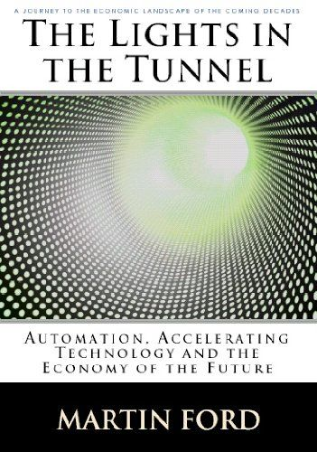 The Lights in the Tunnel: Automation, Accelerating Technology and the Economy of the Future  by Martin Ford ($4.78)