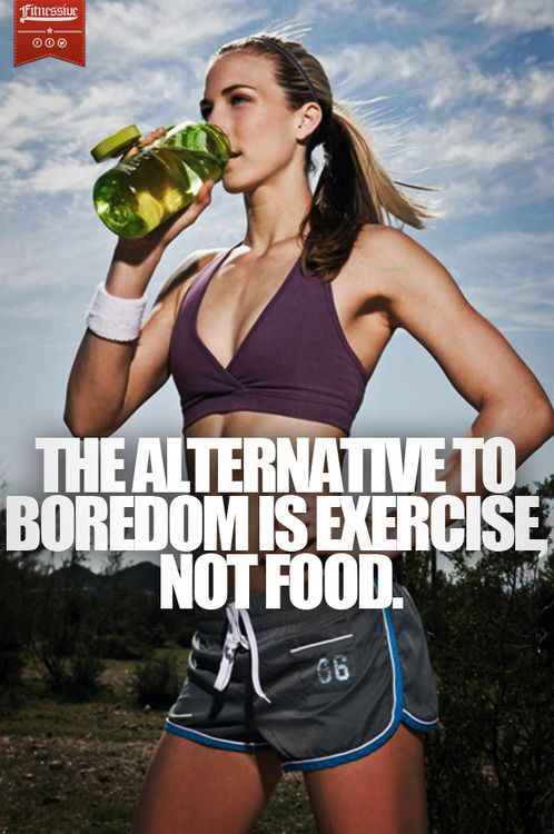 The alternative to BOREDOM is EXERCISE, not food.